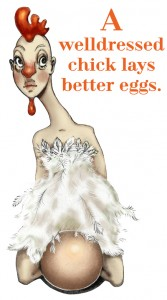 A Well Dressed Chick Lays Better Eggs